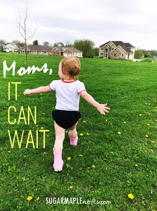 Moms, It Can Wait. Let it.