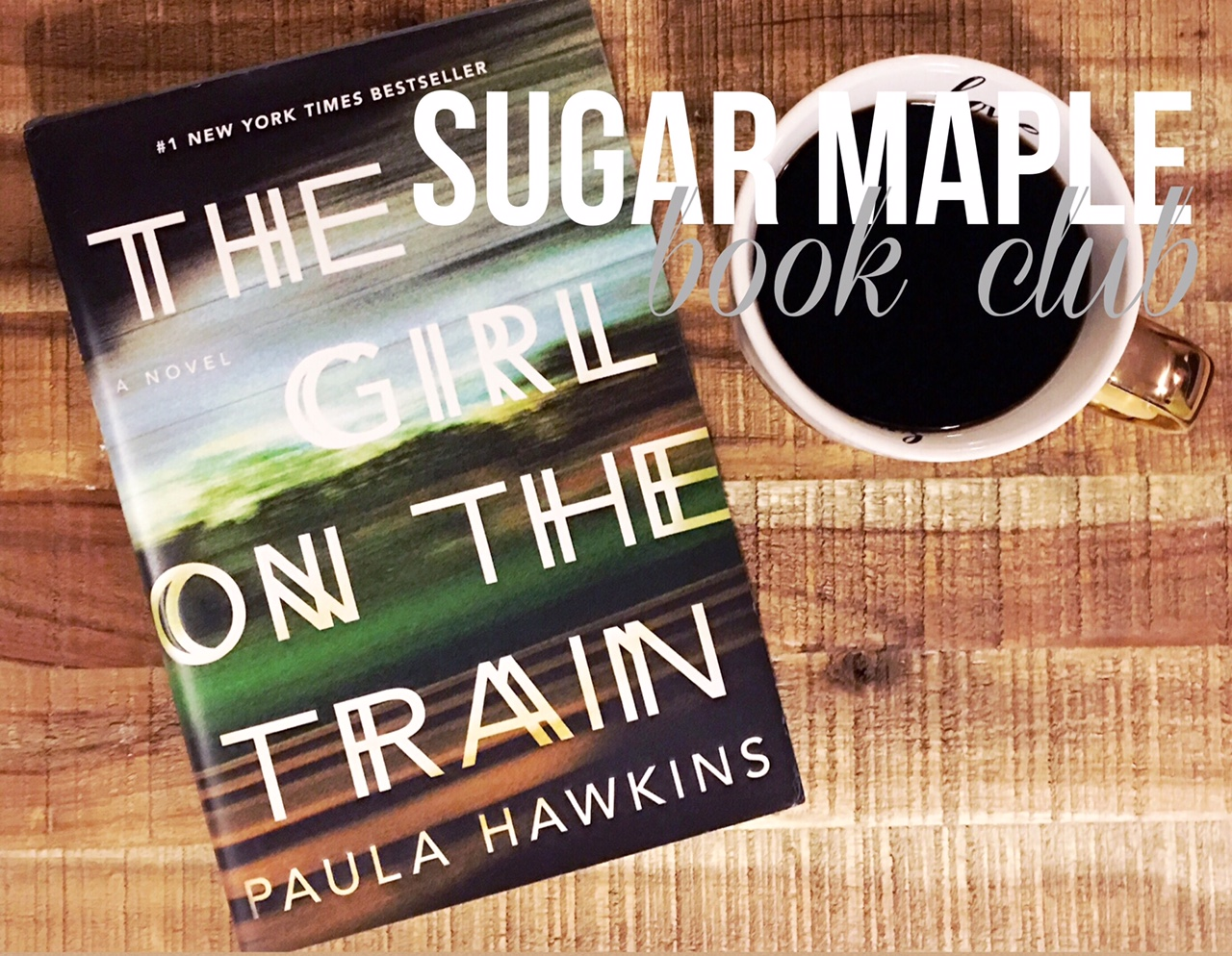 SUGAR MAPLE book club - The Girl On The Train by Paula Hawkins - A book club for busy moms who love to read